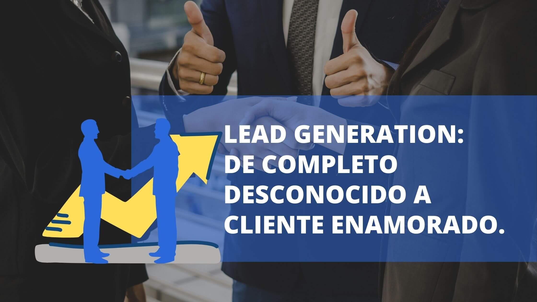 Lead Generation de completos desconocidos a cliente enamorado.