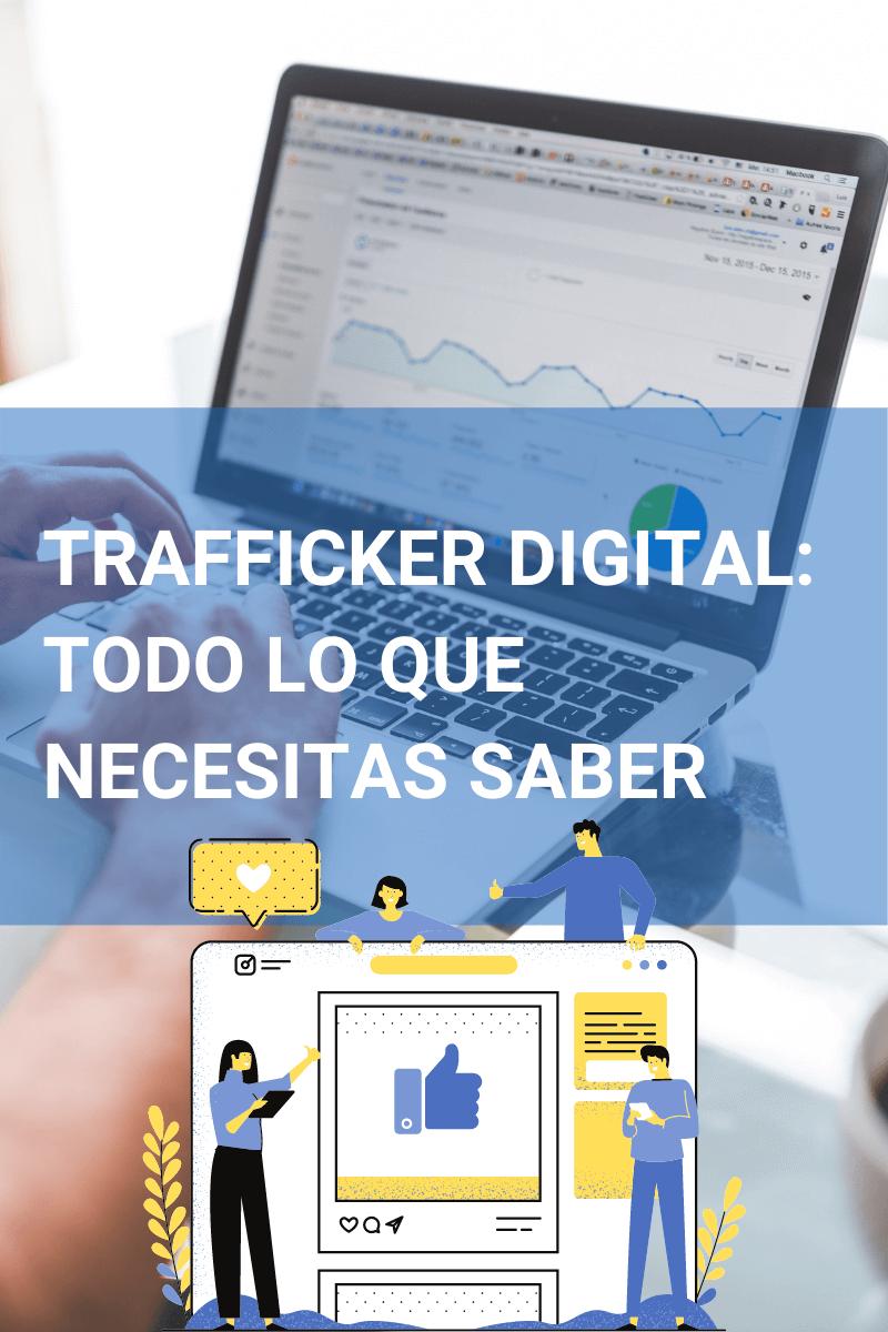trafficker-digital-todo-lo-que-necesitas-saber
