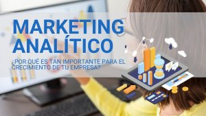 que es el marketing analitico y por que es tan importante para el crecimiento de una empresa