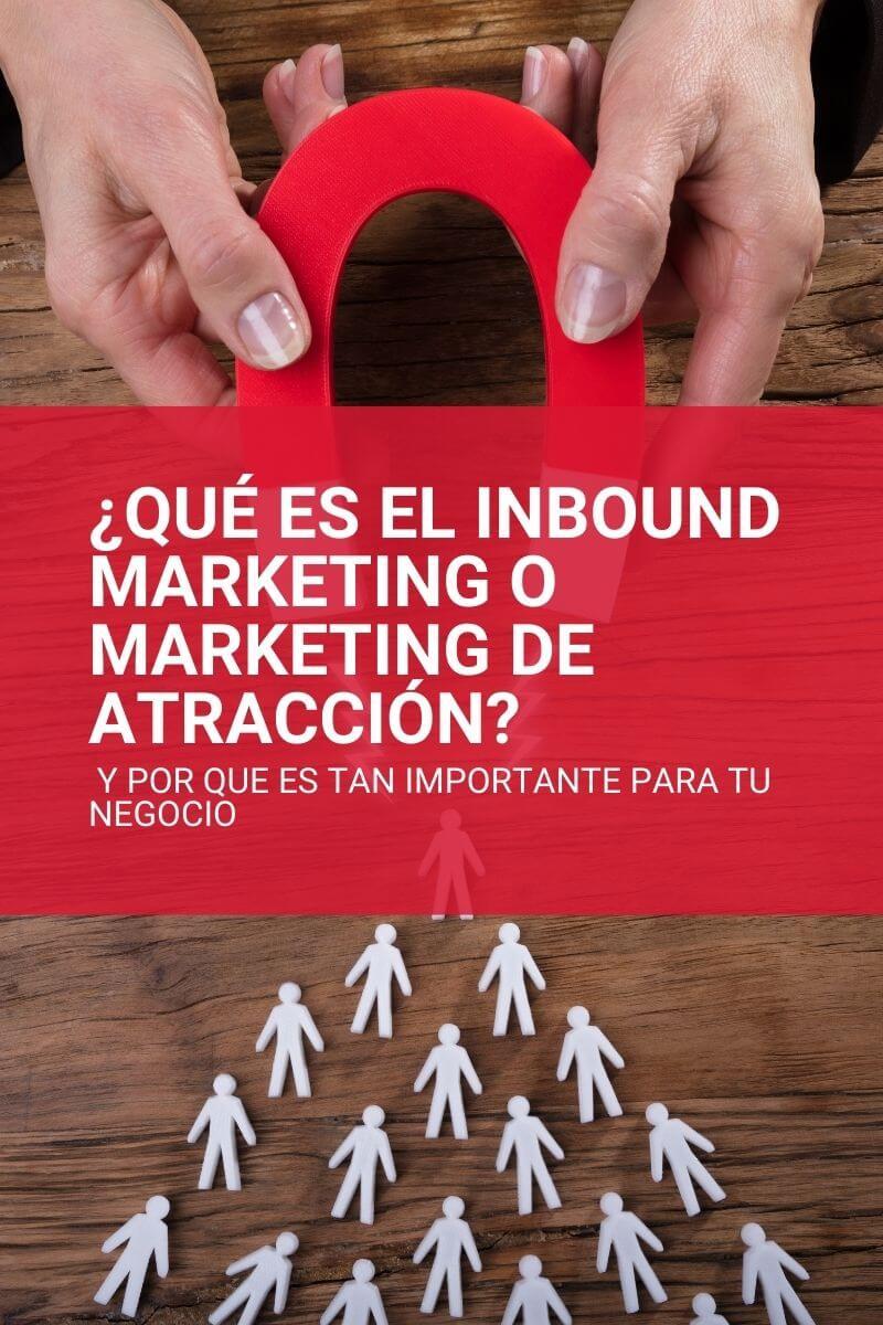 que es el inbound marketing o marketing de atraccion y por que es importante para tu negocio
