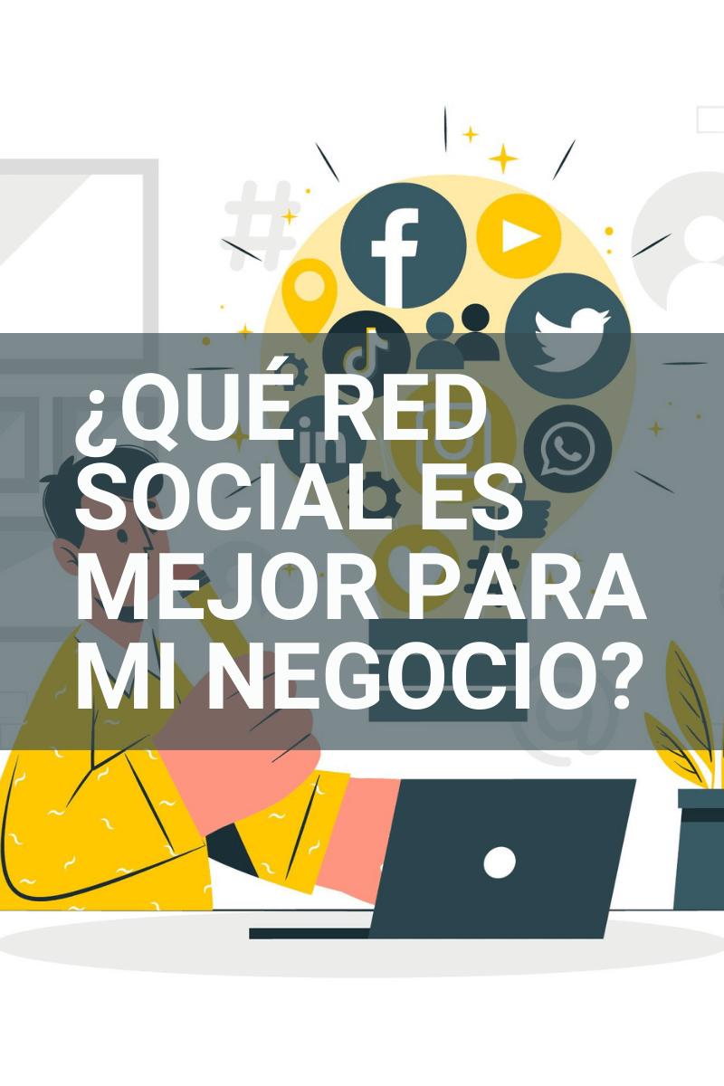 escoge la red social para tu negocio donde encuentres a tu cliente ideal